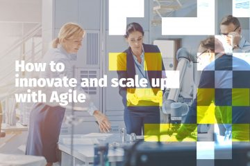 How to innovate and scale up with Agile